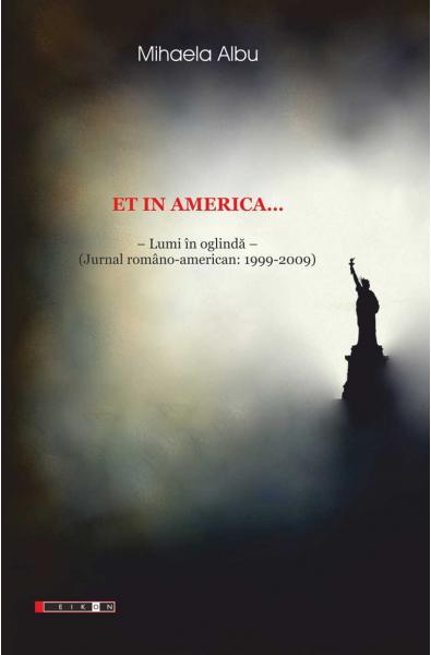 Et in America... Lumi în oglindă (Jurnal american 1999-2009)