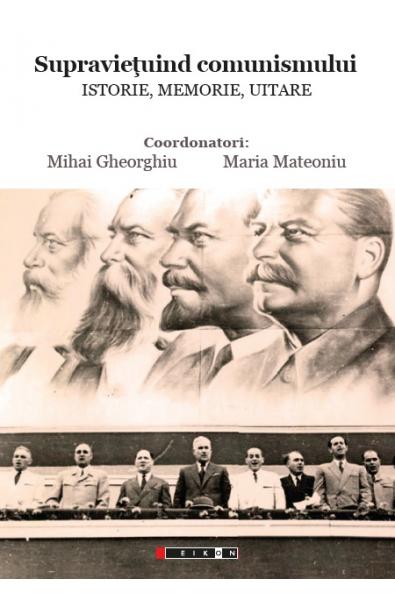 Supraviețuind comunismului. Istorie, Memorie, Uitare