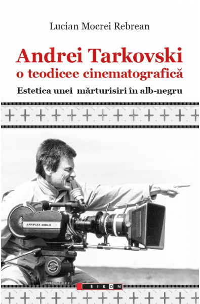 Andrei Tarkovski o teodicee cinematografică. Estetica unei mărturisiri în alb-negru