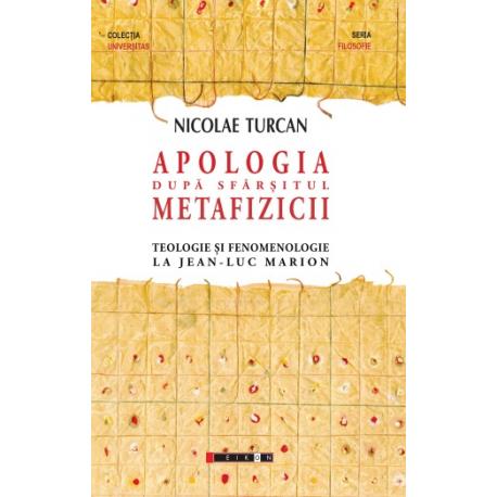 Apologia după sfârșitul metafizicii - Teologie și fenomenologie la Jean-Luc Marion