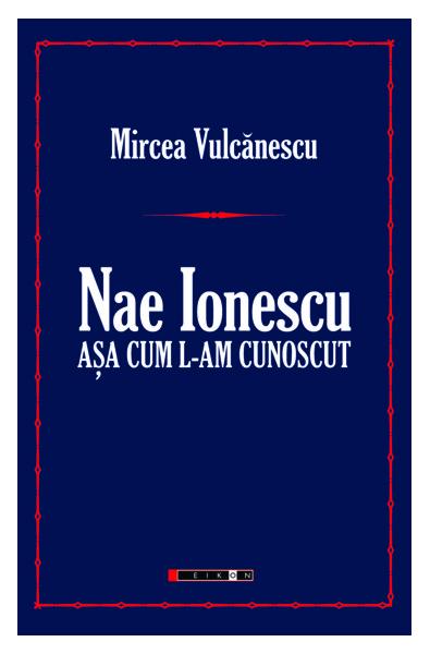 Nae Ionescu. Aşa cum l-am cunoscut