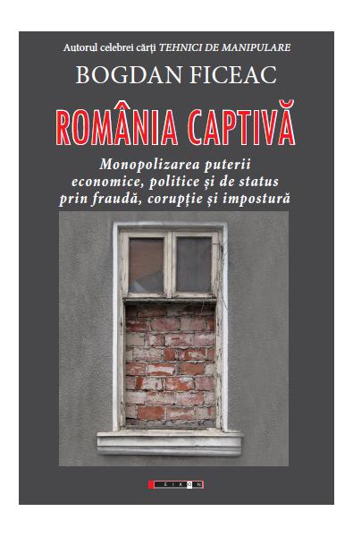 România captivă. Monopolizarea puterii economice, politice și de status prin fraudă, corupție și impostură
