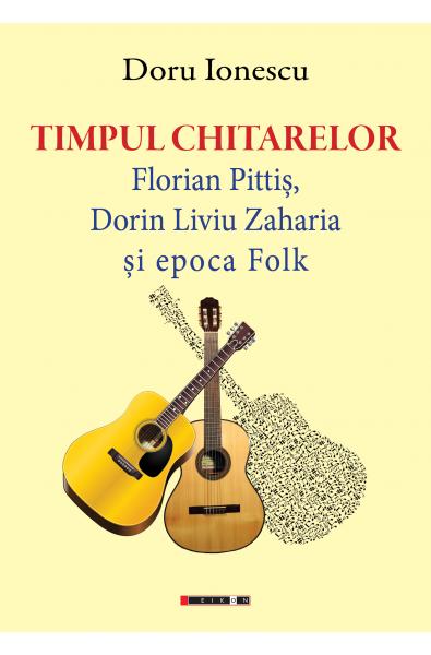Timpul chitarelor. Florian Pittiș, Dorin Liviu Zaharia și epoca Folk