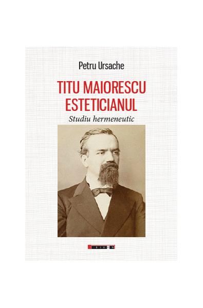 Titu Maiorescu Esteticianul - Studiu hermeneutic