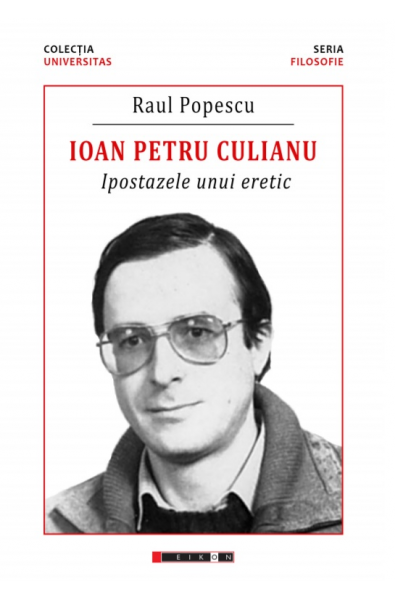 Ioan Petru Culianu - Ipostazele unui eretic