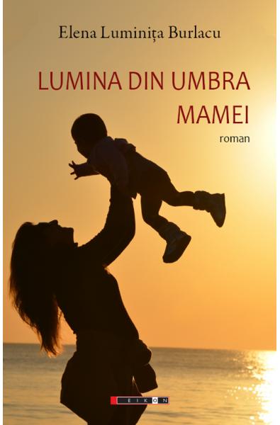 Lumina din umbra mamei