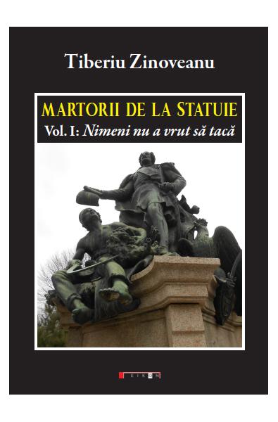 Martorii de la statuie - Vol I: Nimeni nu a vrut să tacă