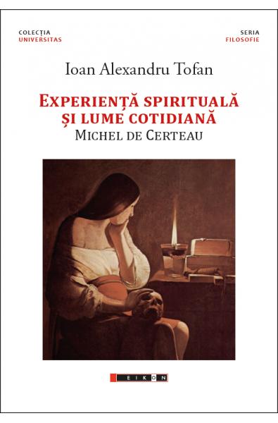 Experiență spirituală și lume cotidiană. Michel De Certeau