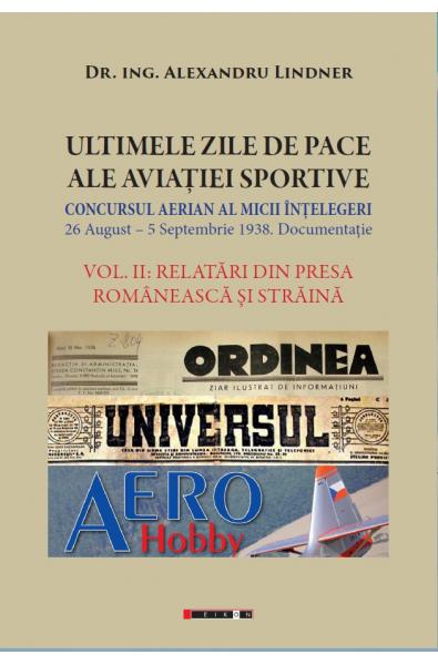 ULTIMELE ZILE DE PACE ALE AVIAȚIEI SPORTIVE. Vol. II - RELATĂRI DIN PRESA ROMÂNEASCĂ ȘI STRĂINĂ