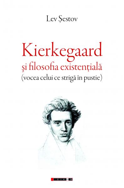 Kierkegaard şi filosofia existenţială (vocea celui ce strigă în pustie)