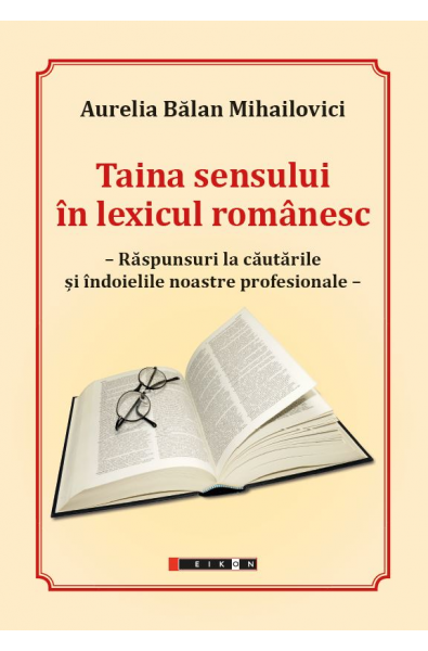 Taina sensului în lexicul românesc. Răspunsuri la căutările și îndoielile noastre profesionale