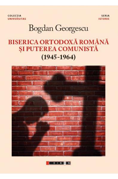 Biserica Ortodoxă și puterea comunistă (1945-1964) - ediția a II-a