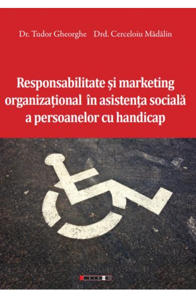 Responsabilitate și marketing organizațional în asistența socială a persoanelor cu handicap