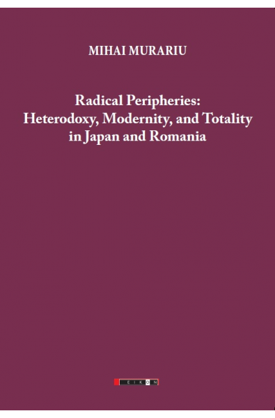 Radical Peripheries: Heterodoxy, Modernity and Totality in Japan and Romania