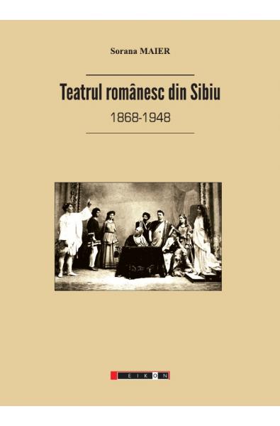 Teatrul românesc din Sibiu (1868-1948)