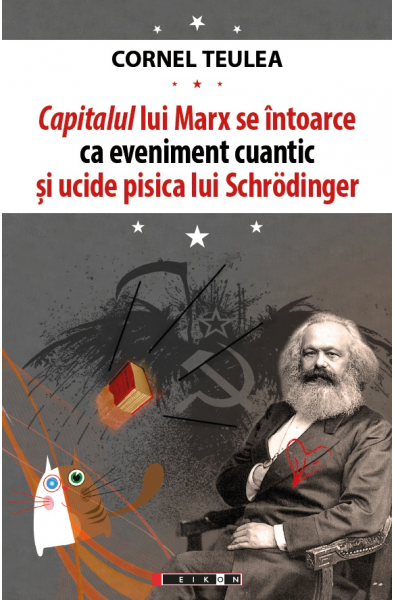 Capitalul lui Marx se întoarce ca eveniment cuantic și ucide pisica lui Schrӧdinger - ediție bilingvă româno-engleză