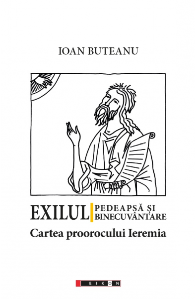 Exilul - Pedeapsă și binecuvântare. Cartea proorocului Ieremia